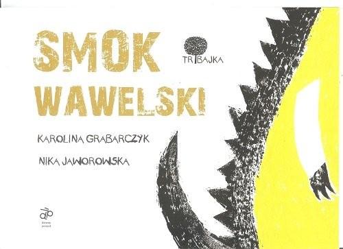 okładka Smok Wawelski, Książka   Karolina Grabarczyk, Nika Jaworowska