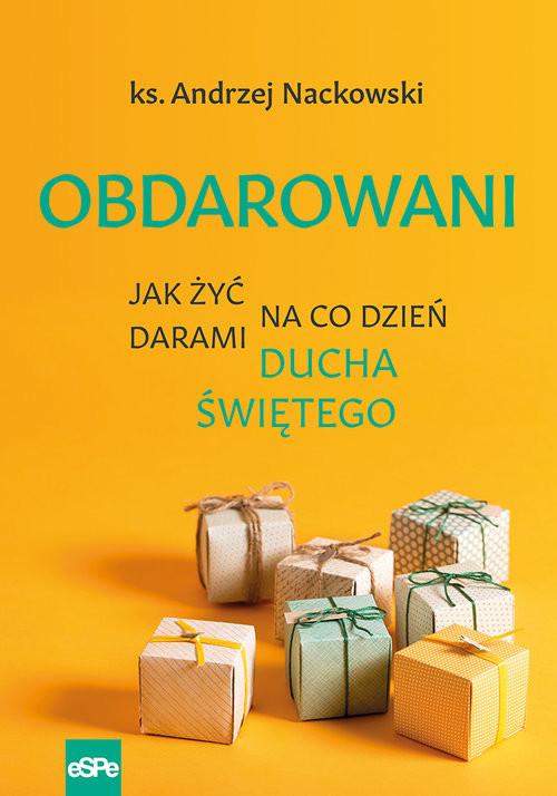 okładka Obdarowani Jak żyć na co dzień darami Ducha Świętego, Książka | Nackowski Andrzej