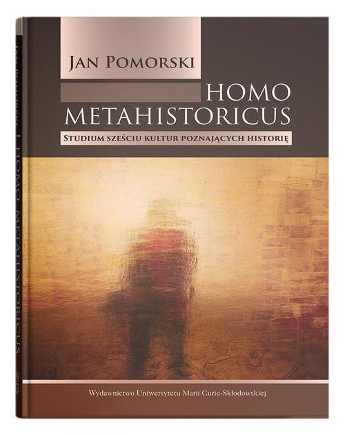 okładka Homo metahistoricus. Studium sześciu kultur poznających historię, Książka | Pomorski Jan