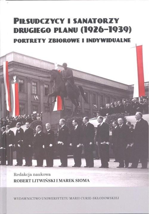 okładka Piłsudczycy i sanatorzy drugiego planu (1926-1939).  Portrety zbiorowe i indywidualne, Książka |
