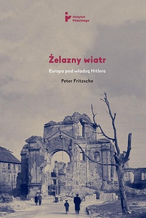 okładka Żelazny wiatr Europa pod władzą Hitlera, Książka | Fritzsche Peter