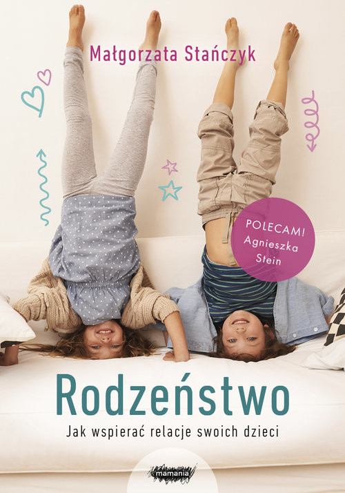 okładka Rodzeństwo Jak wspierać relacje swoich dzieci?, Książka | Stańczyk Małgorzata