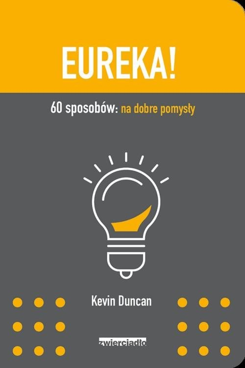 okładka Eureka 60 sposobów: na dobre pomysły, Książka | Duncan Kevin