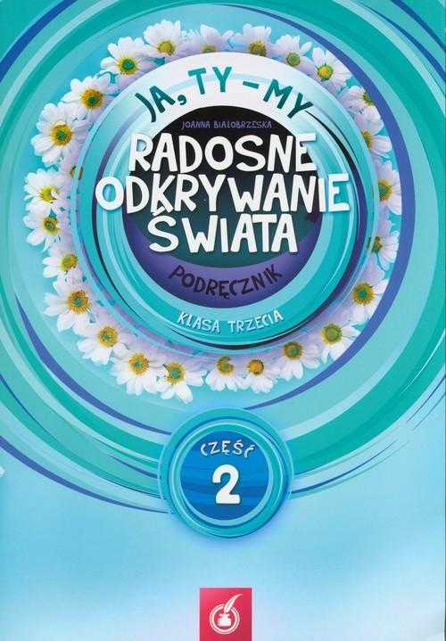 okładka Ja Ty My 3 Radosne odkrywanie świata Podręcznik Część 2, Książka | Białobrzeska Joanna