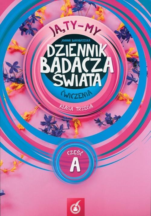 okładka Ja,Ty-My Dziennik badacza świata Ćwiczenia Część A, Książka | Białobrzeska Joanna
