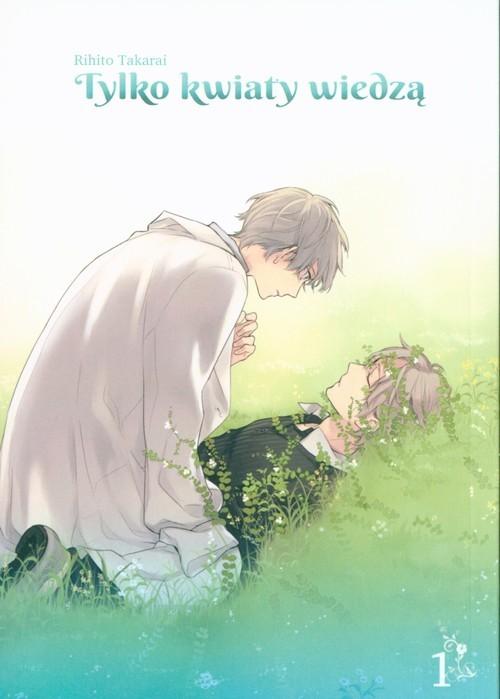 okładka Tylko kwiaty wiedzą 1, Książka   Rihito Takarai