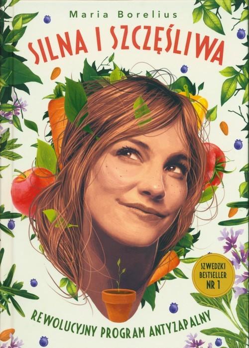 okładka Silna i szczęśliwa Rewolucyjny program antyzapalny, Książka | Borelius Maria