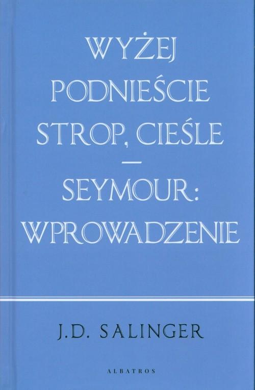 okładka Wyżej podnieście strop cieśle / Seymour: wprowadzenie, Książka | Salinger J.D.