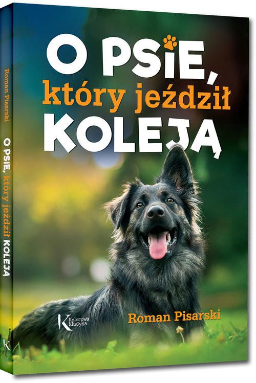 okładka O psie który jeździł koleją, Książka | Pisarski Roman