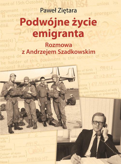 okładka Podwójne życie emigranta Rozmowa z Andrzejem Szadkowskim, Książka | Ziętara Paweł
