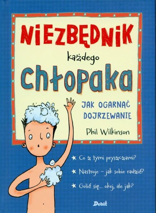 okładka Niezbędnik każdego chłopaka Jak ogarnąć dojrzewanieksiążka      Wilkinson Phil