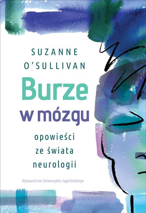 okładka Burze w mózgu Opowieści ze świata neurologiiksiążka      O'Sullivan Suzanne