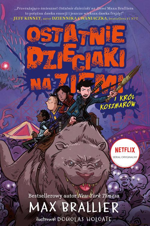 okładka Ostatnie dzieciaki na Ziemi Tom 3 Król Koszmarów, Książka   Brallier Max