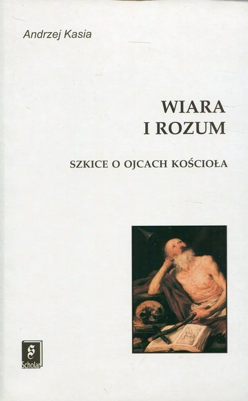 okładka Wiara i rozum Szkice o ojcach Kościołaksiążka      Kasia Andrzej