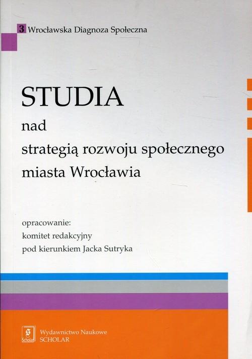 okładka Studia nad strategią rozwoju społecznego miasta Wrocławia, Książka |