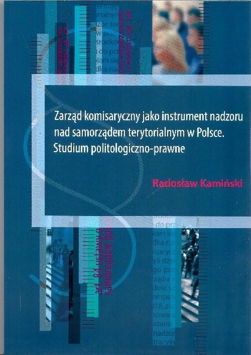 okładka Zarząd komisaryczny jako instrument nadzoru nad samorządem terytorialnym w Polsce, Książka   Kamiński Radosław