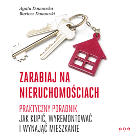 okładka Zarabiaj na nieruchomościach. Praktyczny poradnik, jak kupić, wyremontować i wynająć mieszkanie, Audiobook | Danowska Agata