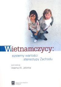 okładka Wietnamczycy systemy wartości stereotypy Zachodu, Książka | Adam W. Jelonek