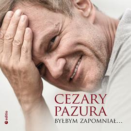 okładka Byłbym zapomniał, Audiobook | Cezary Pazura