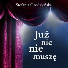 okładka Już nic nie muszę, Audiobook | Grodzieńska Stefania