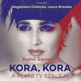 okładka KORA, KORA. A PLANETY SZALEJĄ, Audiobook   Sipowicz Kamil
