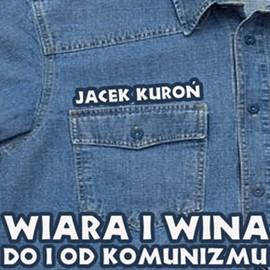 okładka Wiara i wina. Do i od komunizmu, Audiobook   Kuroń Jacek