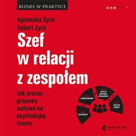 okładka Szef w relacji z zespołem. Jak proces grupowy wpływa na psychologię teamu, Audiobook | Zych Robert