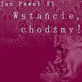 okładka Wstańcie, chodźmy!, Audiobook | Paweł II Jan