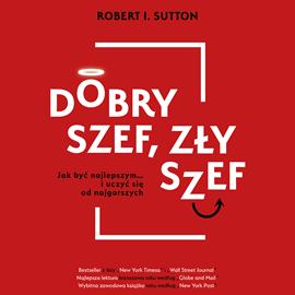 okładka Dobry szef, zły szef. Jak być najlepszym… i uczyć się od najgorszych, Audiobook   I. Sutton Robert