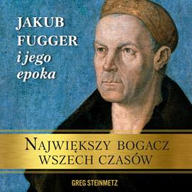 okładka Największy bogacz wszech czasów. Jakub Fugger i jego epoka , Audiobook | Steinmetz Greg