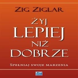 okładka Żyj lepiej niż dobrze, Audiobook | Zig  Ziglar