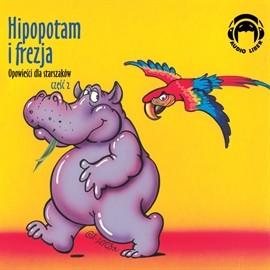 okładka Opowieści dla starszaków. Hipopotam i frezja. Część 2, Audiobook | zespół autorów