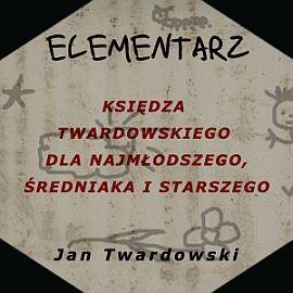 okładka Elementarz księdza Twardowskiego: dla najmłodszego, średniaka i starszego, Audiobook   Jan Twardowski