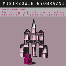 okładka Po drugiej stronie okna. Opowieść o Januszu Korczaku.audiobook | MP3 | Czerwińska-Rydel Anna