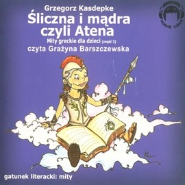 okładka Śliczna i mądra, czyli Atena (Mity greckie dla dzieci cz. 3)audiobook   MP3   Kasdepke Grzegorz