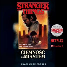 okładka Stranger Things. Ciemność nad miastem, Audiobook | Christopher Adam