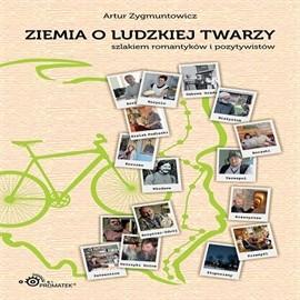 okładka Ziemia o ludzkiej twarzy. Szlakiem romantyków i pozytywistów., Audiobook | Zygmuntowicz Artur