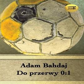 okładka Do przerwy 0:1, Audiobook | Bahdaj Adam
