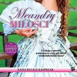 okładka Meandry miłości, Audiobook | Bulicz-Kasprzak Kasia