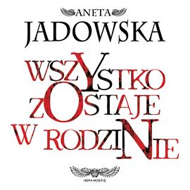 okładka Wszystko zostaje w rodzinie, Audiobook | Aneta Jadowska