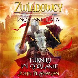 okładka Zwiadowcy. Turniej w Gorlanie. Wczesne lata. Tom 1, Audiobook | John Flanagan