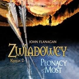 okładka Zwiadowcy cz. 2. Płonący mostaudiobook | MP3 | John Flanagan