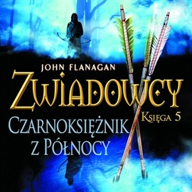 okładka Zwiadowcy cz. 5. Czarnoksiężnik z Północyaudiobook | MP3 | John Flanagan