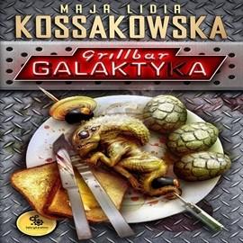 okładka Grillbar Galaktyka, Audiobook   Lidia Kossakowska Maja