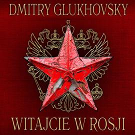 okładka Witajcie w Rosjiaudiobook | MP3 | Dmitry Glukhovsky