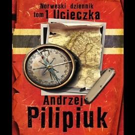 okładka Norweski dziennik. Tom 1 - Ucieczka, Audiobook | Andrzej Pilipiuk