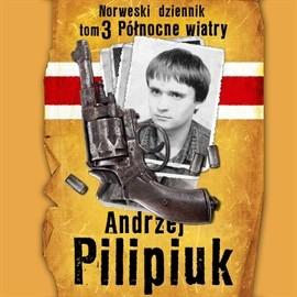 okładka Norweski dziennik. Tom 3 - Północne wiatry, Audiobook | Andrzej Pilipiuk