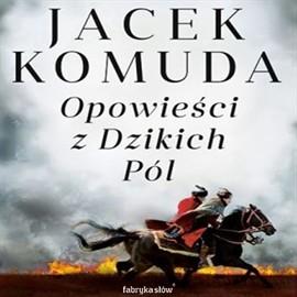 okładka Opowieści z Dzikich Pólaudiobook | MP3 | Komuda Jacek
