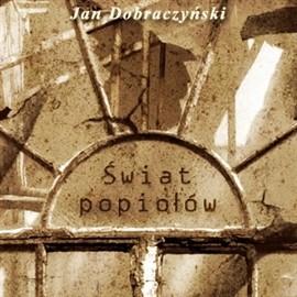 okładka Świat popiołów, Audiobook | Dobraczyński Jan