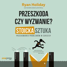 okładka Przeszkoda czy wyzwanie? Stoicka sztuka przekuwania problemów w sukcesy, Audiobook | Holiday Ryan